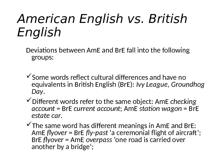 American English vs. British English Deviations between Am. E and Br. E fall into the following