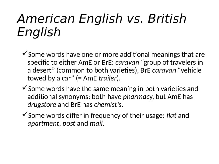 American English vs. British English Some words have one or more additional meanings that are specific