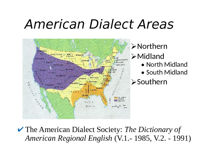 American Dialect Areas Northern Midland  • North Midland  • South Midland  Southern The
