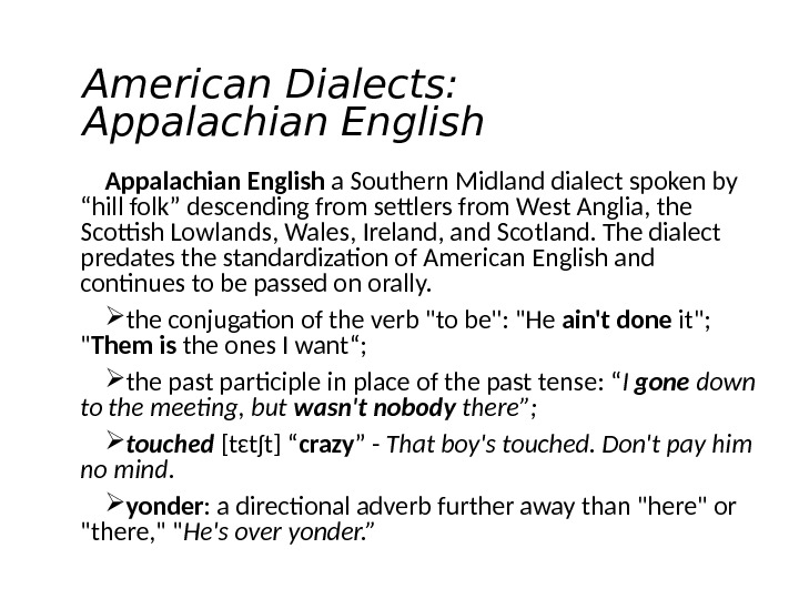 "American Dialects:  Appalachian English a Southern Midland dialect spoken by ""hill folk"" descending from settlers"