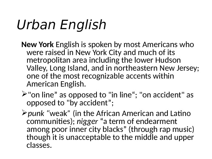 Urban English New York English is spoken by most Americans who were raised in New York