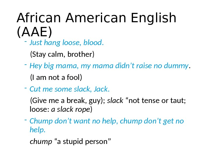 African American English (AAE)  - Just hang loose, blood. (Stay calm, brother) - Hey big