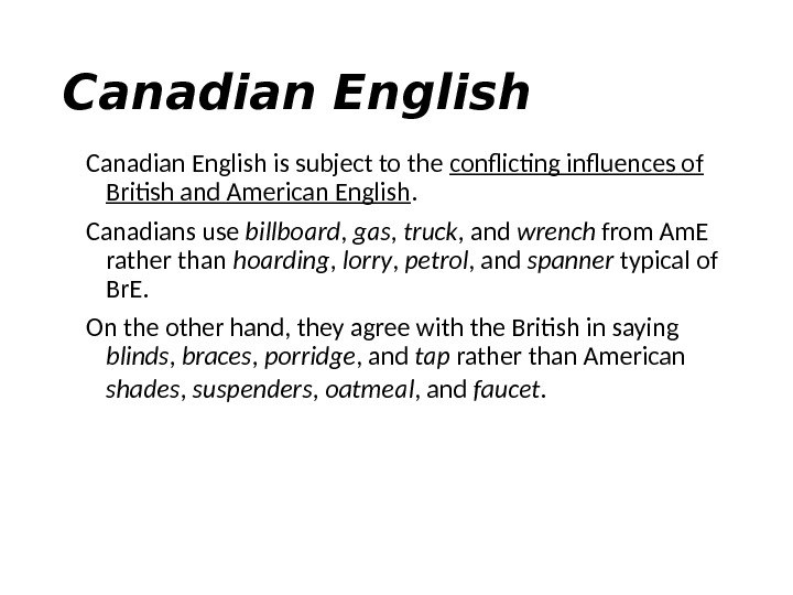 Canadian English is subject to the conflicting influences of British and American English. Canadians use billboard