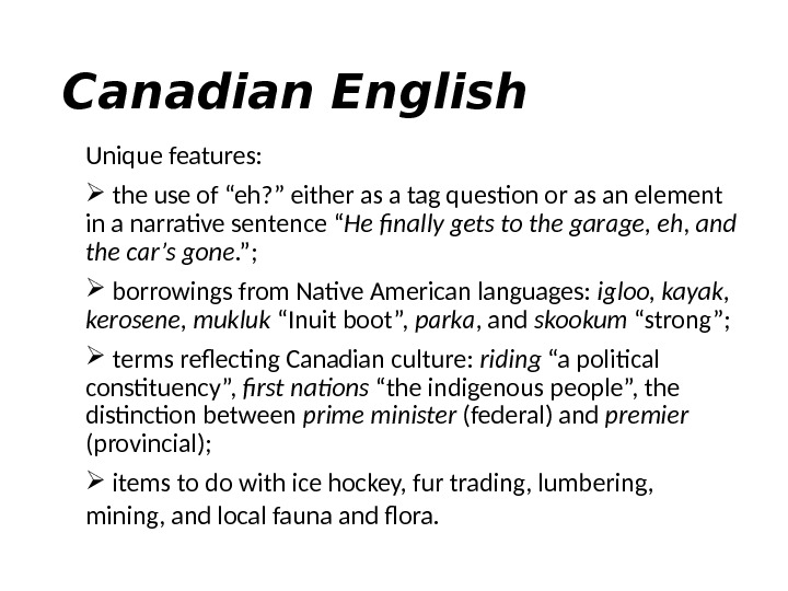 "Canadian English Unique features: the use of ""eh? "" either as a tag question or as"