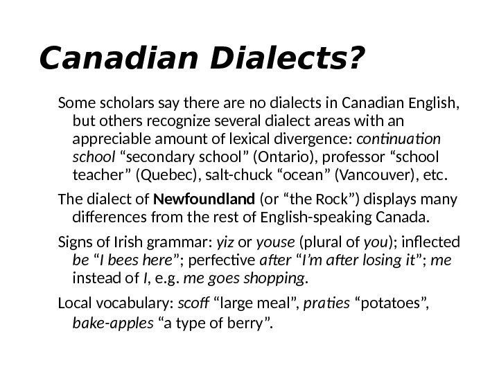 Canadian Dialects? Some scholars say there are no dialects in Canadian English,  but others recognize