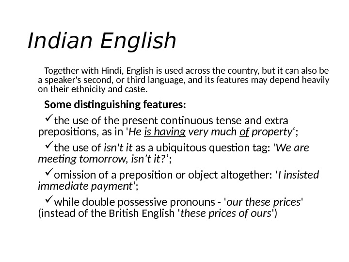 Indian English Together with Hindi, English is used across the country, but it can also be