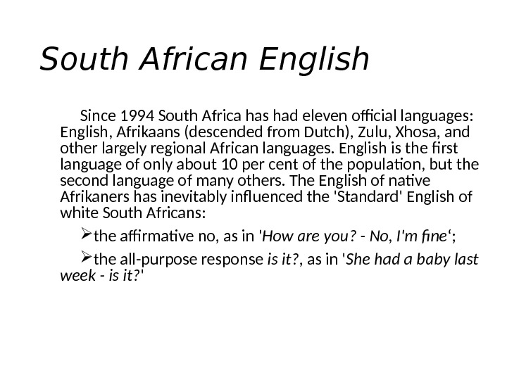 South African English Since 1994 South Africa has had eleven official languages:  English, Afrikaans (descended