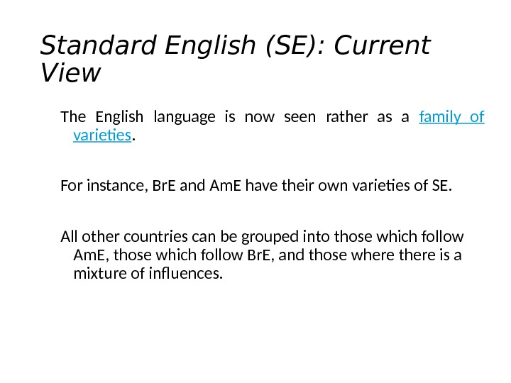 Standard English (SE): Current View The English language is now seen rather as a family of