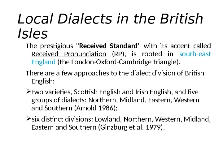 Local Dialects in the British Isles  The prestigious  Received Standard  with its accent