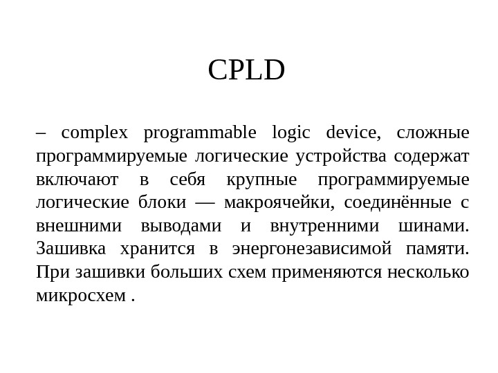 CPLD – complex programmable logic device,  сложные программируемые логические устройства содержат включают в себя крупные