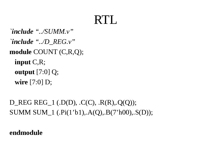 "RTL ` include "". . /SUMM. v"" ` include "". . /D_REG. v"" module COUNT (C,"
