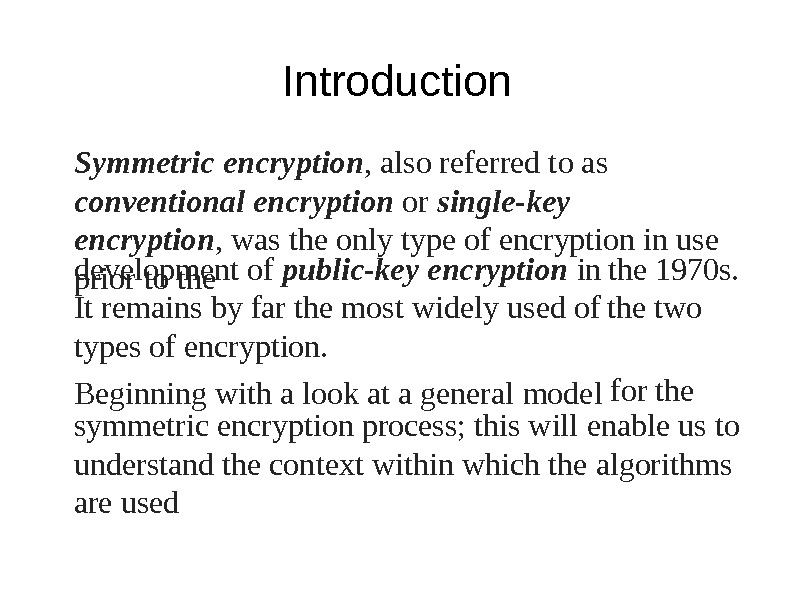 Introduction Symmet r ic encryptio n , al s o re f erred t o as