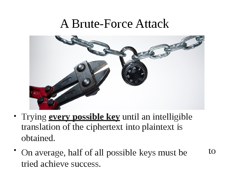 A Brute-Force Attack T rying every  pos s ible  key  until an intelligible●