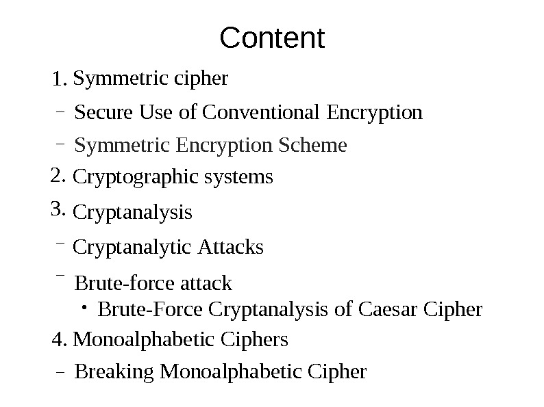 Content Symmetric  cipher Secure  Use of Conventional  Encryption 1. – – 2. 3.