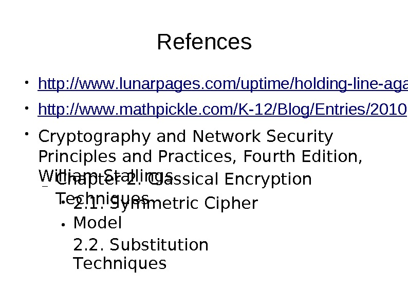 Refences http: //ww w. lunarpages. com/uptime/holding-line-aga● http: //ww w. mathpickle. com/K-12/Blog/Entries/2010 Cryptog r aphy and Network