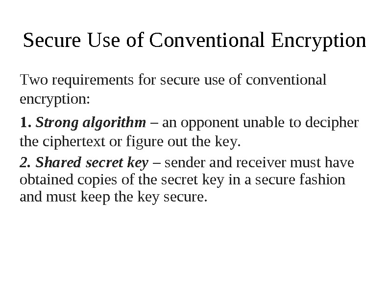 Secure  Use of Conventional  Encryption T wo requi r e m e n t