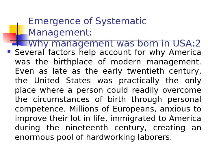 Emergence of Systematic Management:  Why management was born in USA : 2 Several