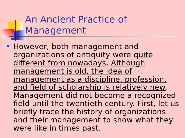 An Ancient Practice of Management However, both management and organizations of antiquity were quite