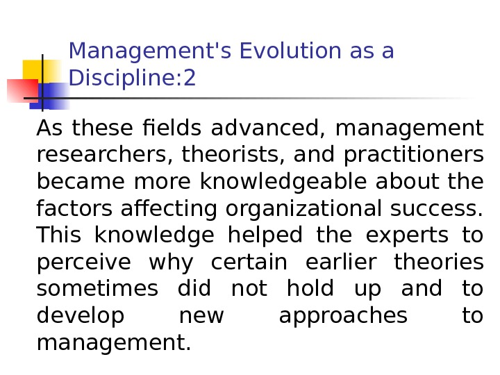 Management's Evolution as a Discipline : 2 As these fields advanced,  management researchers,