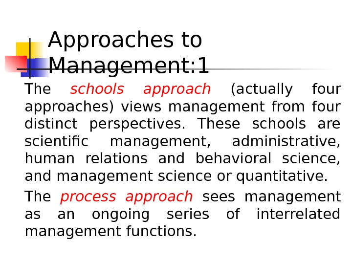 Approaches to Management: 1 The schools approach  (actually four approaches) views management from