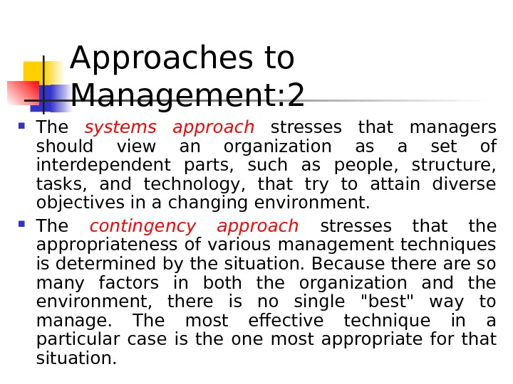 Approaches to Management: 2 The systems approach  stresses that managers should view an