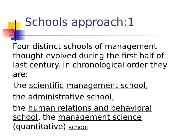Schools approach: 1 Four distinct schools of management thought evolved during the first half