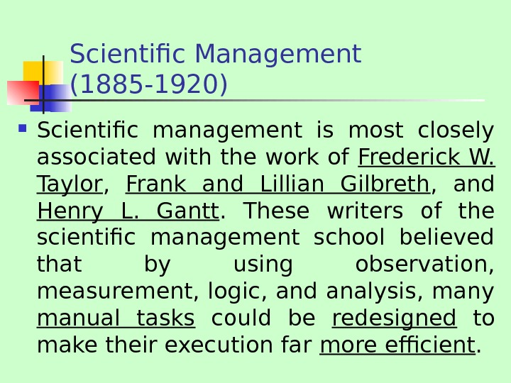 Scientific Management (1885 -1920) Scientific management is most closely associated with the work of