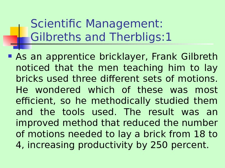 Scientific Management:  Gilbreths and Therbligs: 1 As an apprentice bricklayer,  Frank Gilbreth