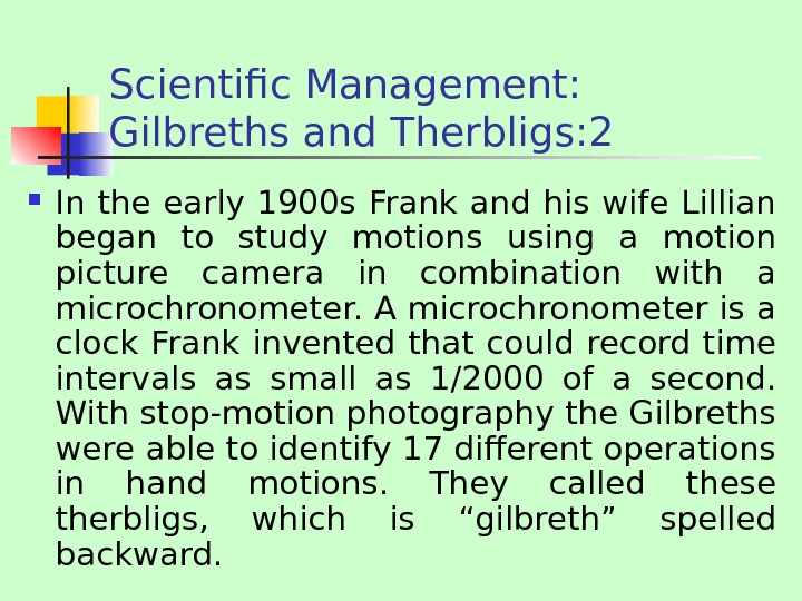 Scientific Management:  Gilbreths and Therbligs: 2 In the early 1900 s Frank and