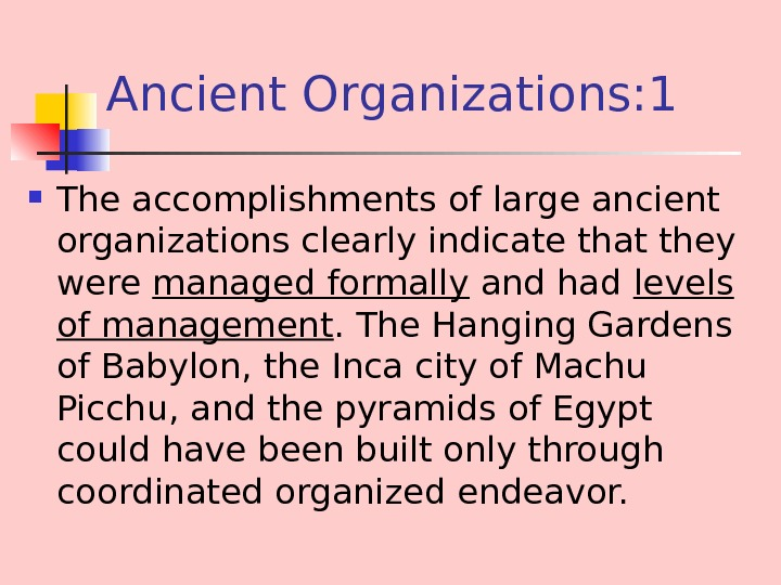 Ancient Organizations: 1 The accomplishments of large ancient organizations clearly indicate that they were