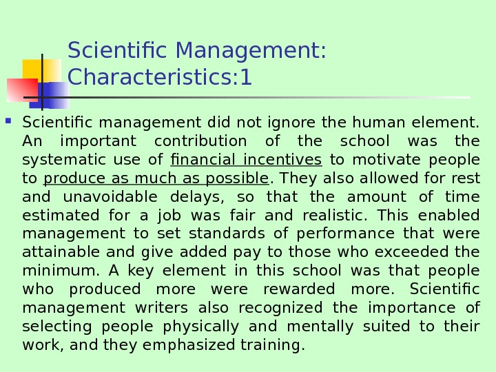 Scientific Management:  Characteristics: 1 Scientific management did not ignore the human element.