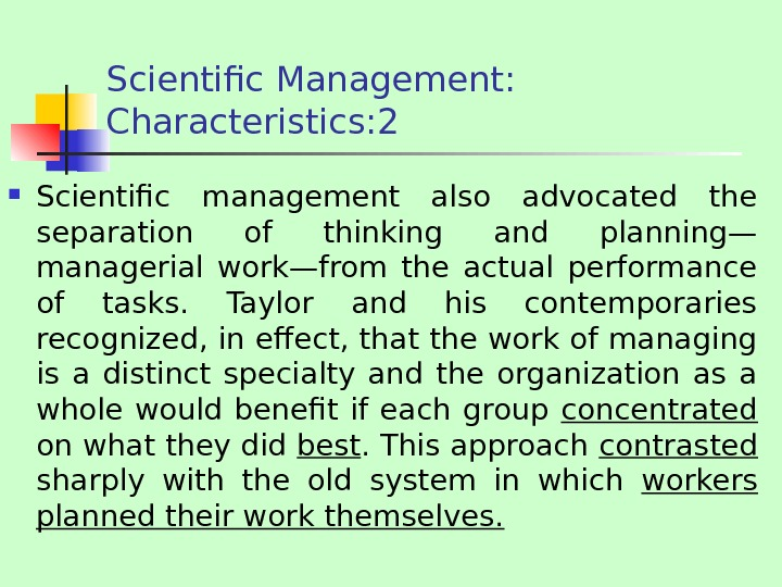 Scientific Management:  Characteristics: 2 Scientific management also advocated the separation of thinking and