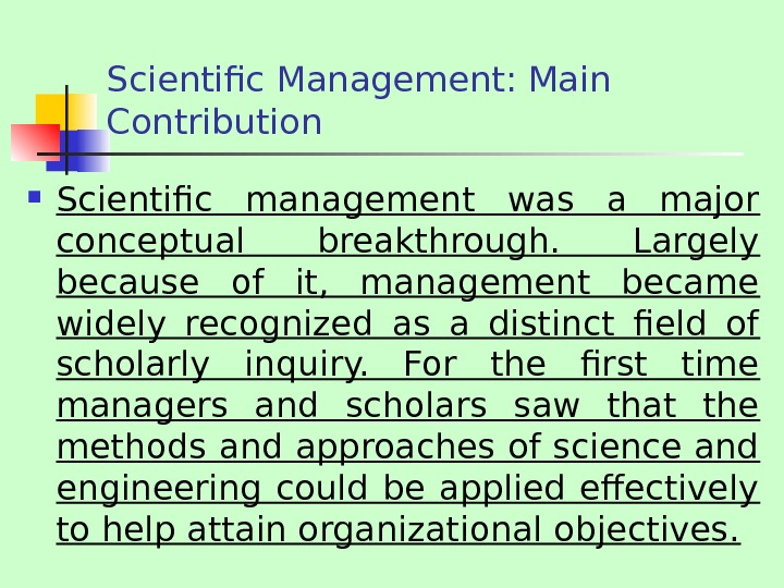 Scientific Management: Main Contribution Scientific management was a major conceptual breakthrough.  Largely because