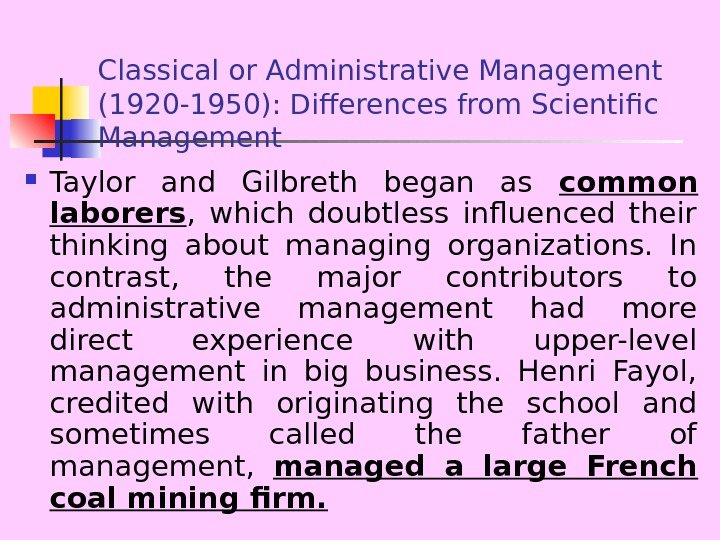 Classical or Administrative Management (1920 -1950): Differences from Scientific Management Taylor and Gilbreth began