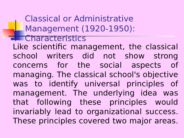 Classical or Administrative Management (1920 -1950):  Characteristics Like scientific management,  the classical