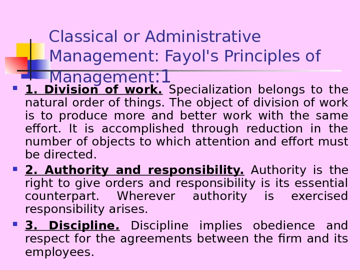 Classical or Administrative Management: Fayol's Principles of Management : 1 1.  Division of