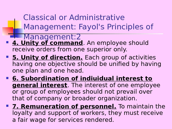Classical or Administrative Management: Fayol's Principles of Management: 2  4. Unity of command.