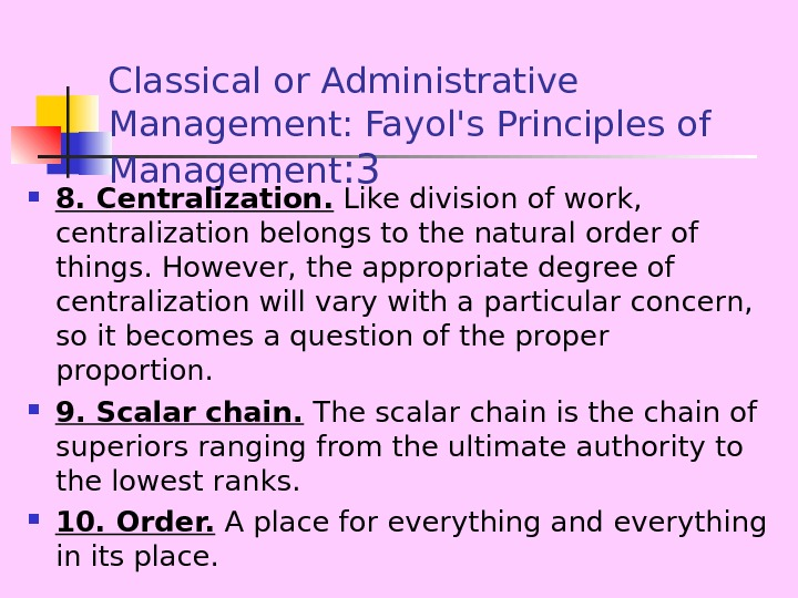 Classical or Administrative Management: Fayol's Principles of Management : 3 8. Centralization.  Like