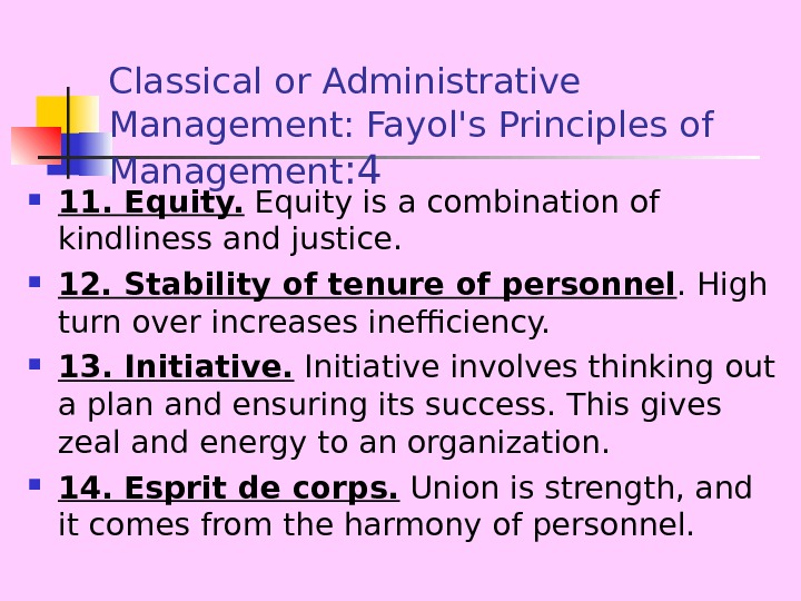 Classical or Administrative Management: Fayol's Principles of Management : 4 11. Equity is a