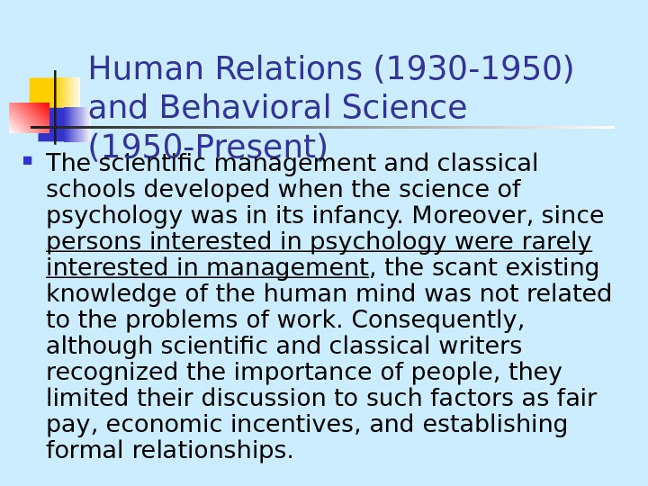 Human Relations (1930 -1950) and Behavioral Science (1950 -Present) The scientific management and classical