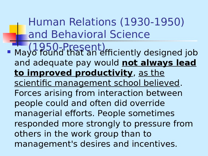 Human Relations (1930 -1950) and Behavioral Science (1950 -Present) Mayo found that an efficiently