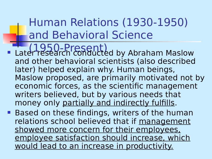 Human Relations (1930 -1950) and Behavioral Science (1950 -Present) Later research conducted by Abraham