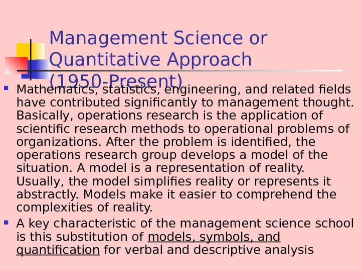 Management Science or Quantitative Approach (1950 -Present) Mathematics, statistics, engineering, and related fields have
