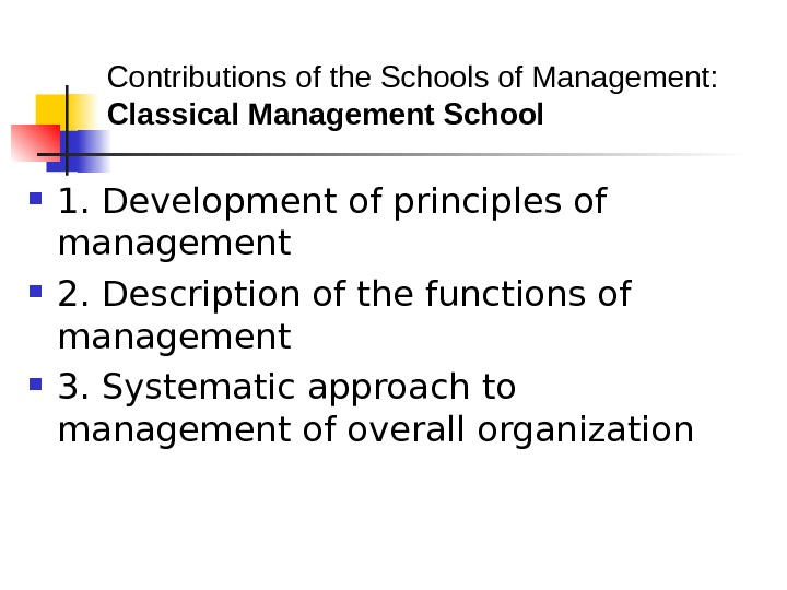 Contributions of the Schools of Management: Classical Management School  1. Development of principles