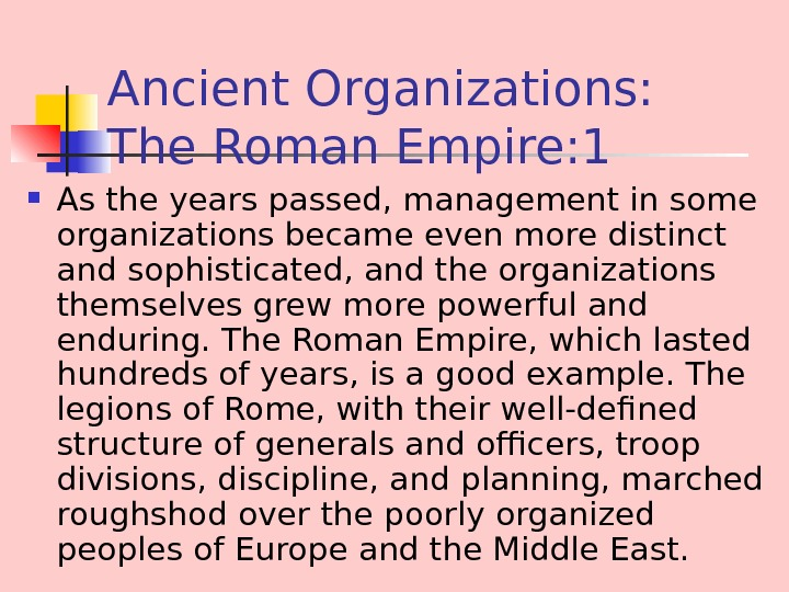 Ancient Organizations:  The Roman Empire: 1 As the years passed, management in some