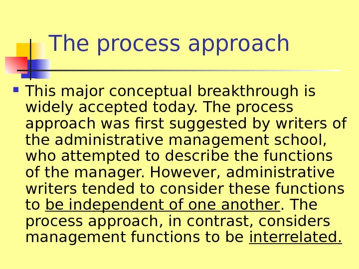 The process approach This major conceptual breakthrough is widely accepted today. The process approach