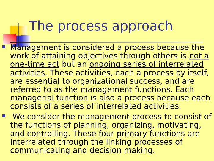 The process approach Management is considered a process because the work of attaining objectives