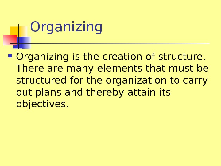 Organizing is the creation of structure.  There are many elements that must be