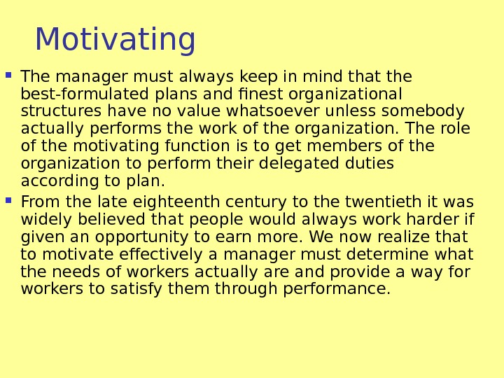 Motivating The manager must always keep in mind that the best-formulated plans and finest organizational structures