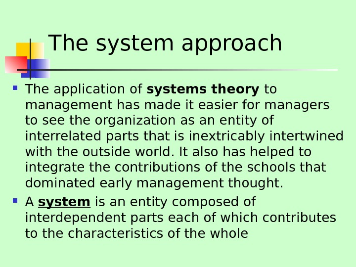 The system approach The application of systems theory to management has made it easier